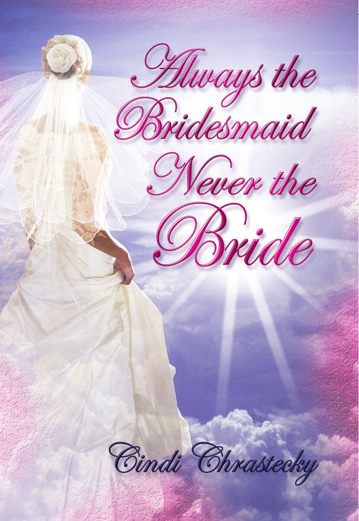 Always the Bridesmaid, Never the Bride $11.99